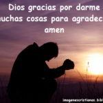 Dios gracias por darme muchas cosas para agradecer, amen