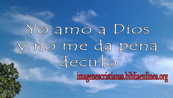 yo amo a Dios y no me da pena