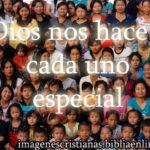 Dios nos hace a cada uno especial