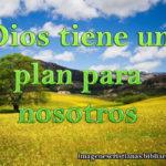 Dios tiene un plan para nosotros