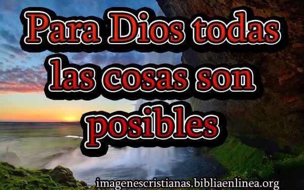 Para Dios todas las cosas son posibles