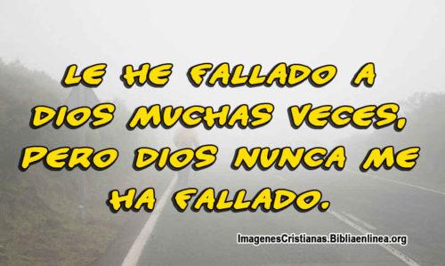 Le he fallado a Dios muchas veces, pero Dios nunca me ha fallado