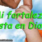 3 Imagenes Cristianas con la frase: Mi fortaleza esta en Dios
