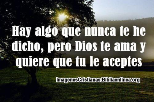 Hay algo que nunca te he dicho, pero Dios te ama y quiere que tu le aceptes