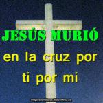 Jesús murió en la cruz por ti por mi