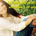 La bendicion de Dios es la que enriquece y no añade tristeza con ella