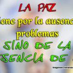 La paz no viene por la ausencia de problemas sino de la presencia de Dios