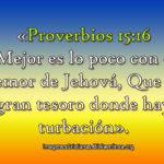 Proverbios 15:16 Mejor es lo poco con el temor de Jehová