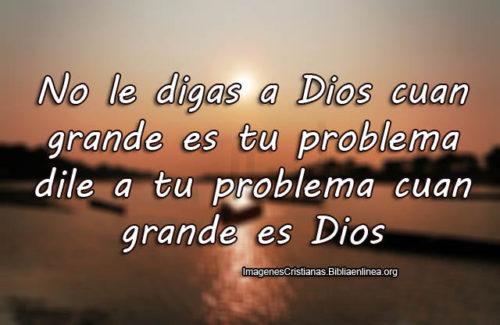 No le digas a Dios cuan grande es tu problema