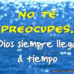 Imagenes Cristianas No te preocupes, Dios siempre llega a tiempo