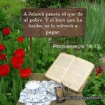 Proverbios 19:17 A Jehová presta el que da al pobre