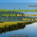 Proverbios 19:1 Mejor es el pobre que camina en integridad