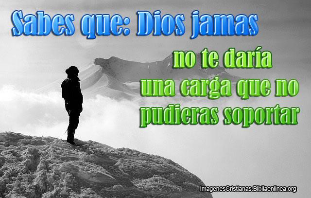 Dios jamas te daria una carga que no pudieras aguantar
