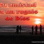 Imagenes Cristianas con Frases Tu amistad es un regalo de Dios