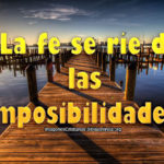 La fe se ríe de las imposibilidades