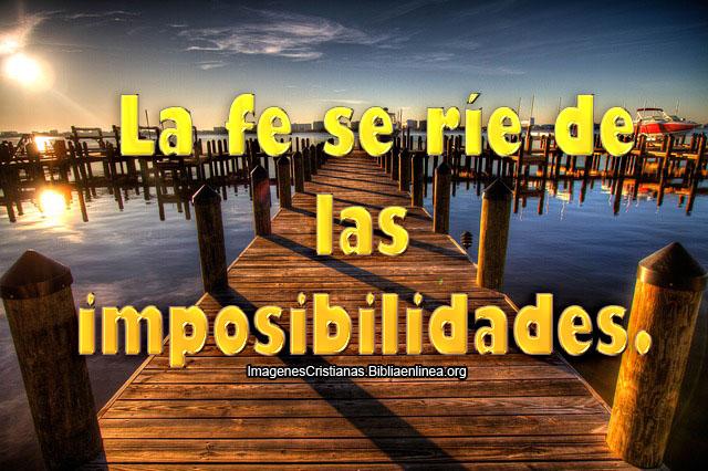 La fe se ríe de las imposibilidades.