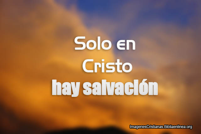 Solo en Cristo Hay Salvacion Imagenes Cristianas
