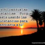 Imagenes Dios NO cambia las circunstancias… Porque Él está