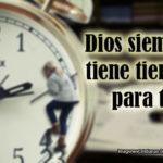 Dios siempre tiene tiempo para ti