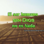 Imagenes con Frases El ser humano sin Dios no es Nada
