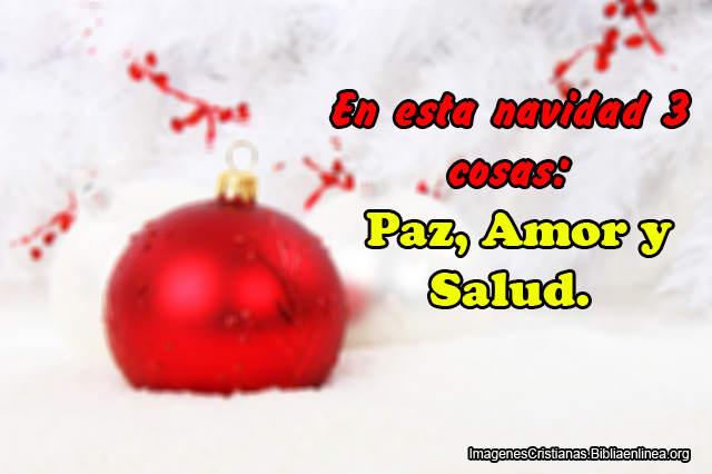En esta navidad 3 cosas: Paz, Amor y Salud.