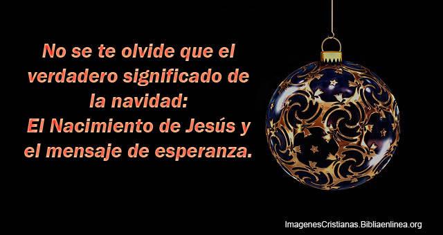 No se te olvide que el verdadero significado de la navidad: el Nacimiento de Jesús y el mensaje de esperanza.