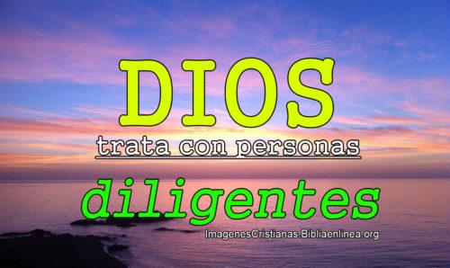 Dios trata con personas diligentes
