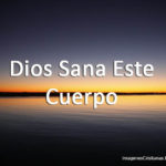 Imágenes Cristianas: Dios Sana Este Cuerpo