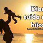 Imágenes Cristianas: Dios cuida mis hijos