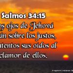 Salmos 34:15 Los ojos de Jehová están sobre los justos