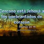 Salmos 34:18 Cercano está Jehová a los quebrantados de corazón