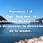 Proverbios 1:8 Oye, hijo mío, la instrucción de tu padre