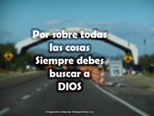 Por sobre todas las cosas siempre debes buscar a Dios