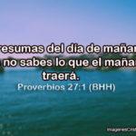 Proverbios: No presumas del día de mañana