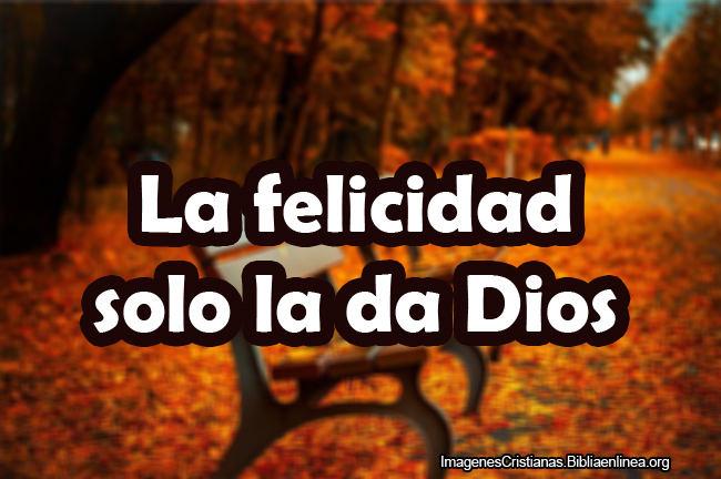 La verdadera felicidad esta en dios im genes cristianas - Casa la felicidad ...
