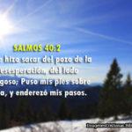 Salmos 40:2 Y me hizo sacar del pozo de la desesperación