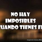 NO hay imposibles cuando tienes Fe