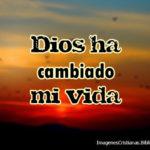 Imágenes Cristianas: Dios ha cambiado mi vida