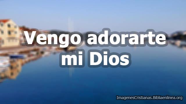 Vengo adorarte Dios Imagenes