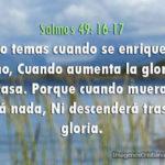 ⛪ Salmos 49: 16-17 No temas cuando se enriquece alguno