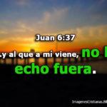 Imágenes Cristianas: Al Que A Mí Viene, No Le Echo Fuera