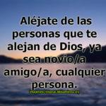 Alejate de la persona que te aleja de Dios