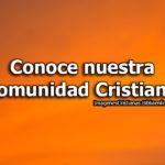 Conoce nuestra comunidad Cristiana