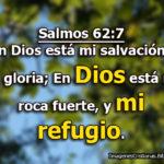 Salmos 62:7 […] En Dios está mi roca fuerte, y mi refugio