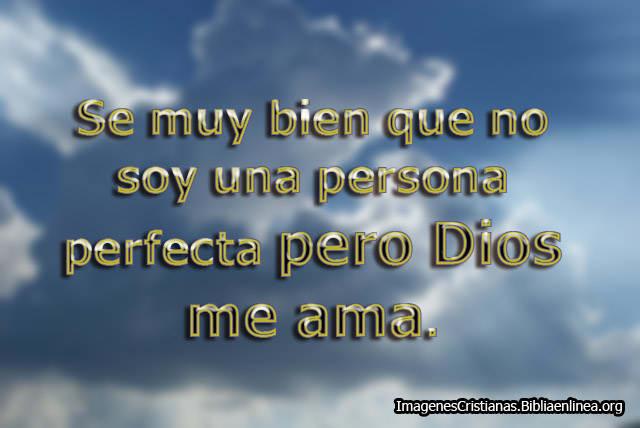 No soy una persona perfecta pero Dios me ama