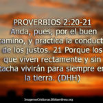 Proverbios 2:20-21 Anda, pues, por el buen camino