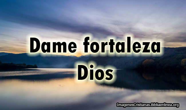 Imagenes Cristianas Dios dame Fortaleza