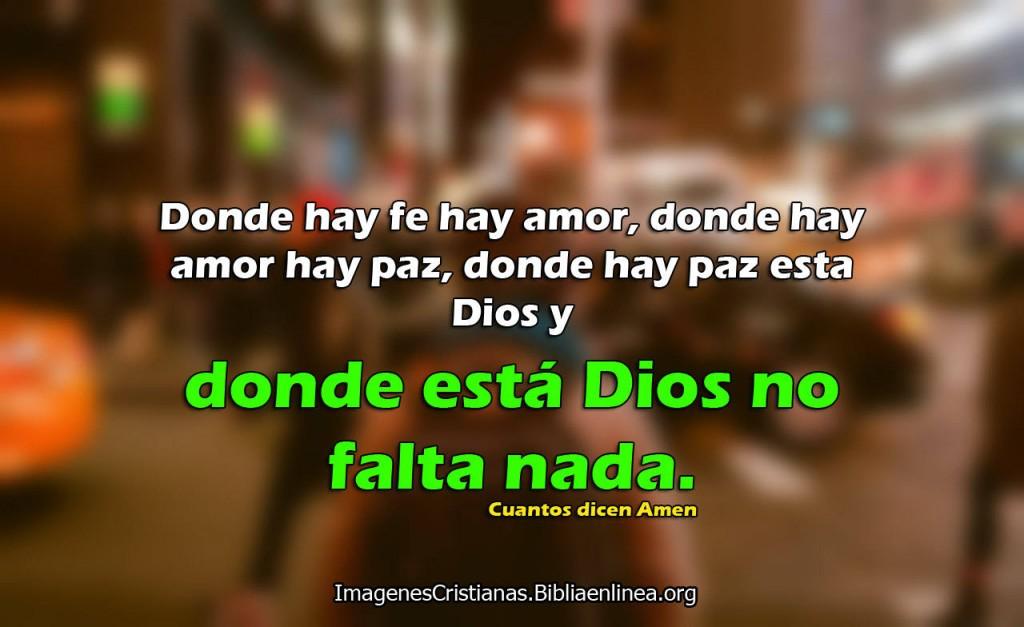 Donde hay fe hay amor, donde hay amor hay paz, donde hay paz esta Dios