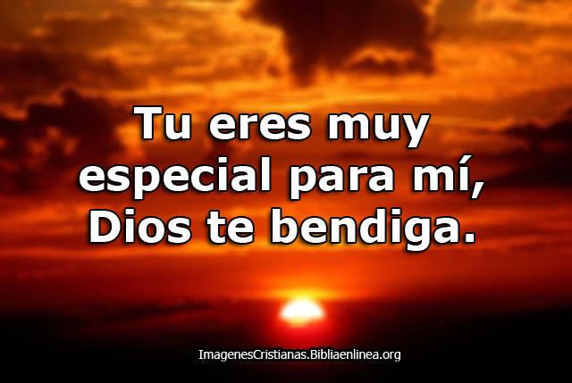 Eres especial para mi Dios te bendiga