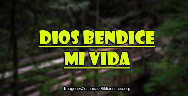 imagenes cristianas Dios bendice mi vida